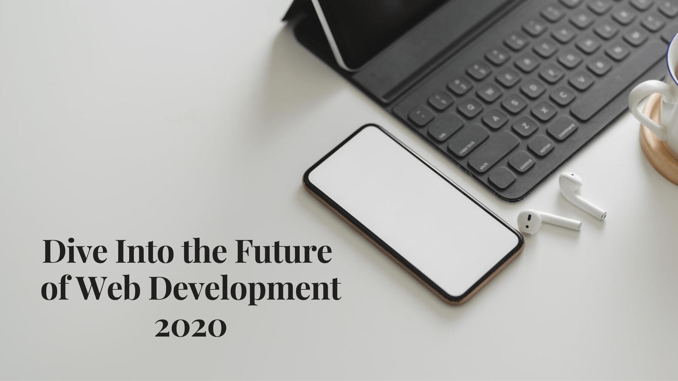 Dive Into the Future of Web Development 2020