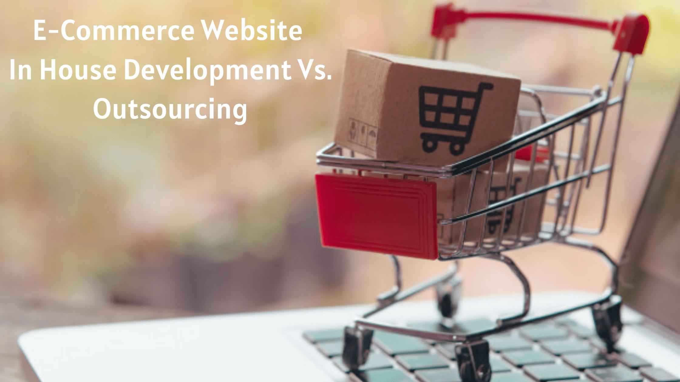 E-Commerce Website In House Development Vs. Outsourcing